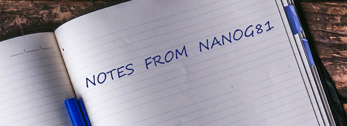 Notes from NANOG 81