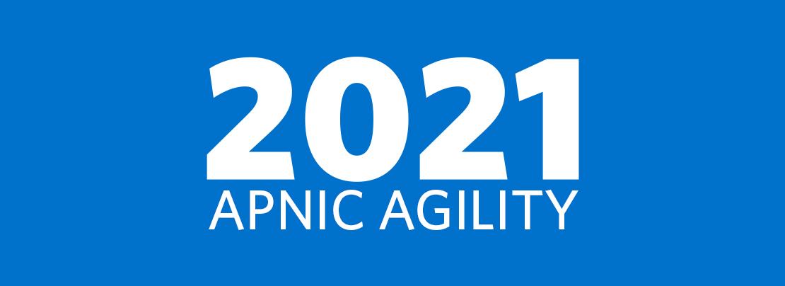 Exploring APNIC's 2021 themes:  APNIC Agility